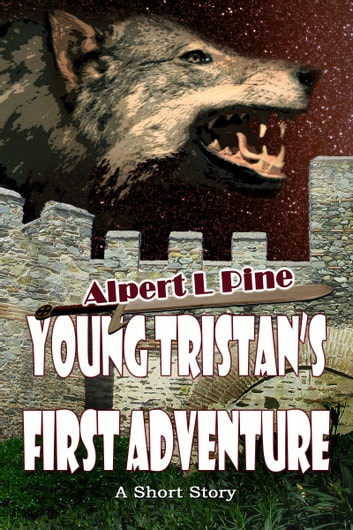 Young Tristan's First Adventure ebook by Alpert L Pine