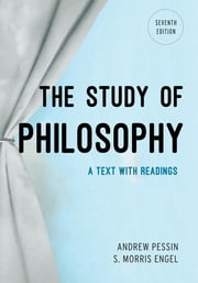 The Study of Philosophy - A Text with Readings ebook by Andrew Pessin,S. Morris Engel
