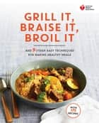 American Heart Association Grill It, Braise It, Broil It - And 9 Other Easy Techniques for Making Healthy Meals: A Cookbook ebook by American Heart Association