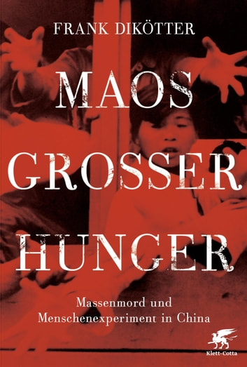 Maos Großer Hunger - Massenmord und Menschenexperiment in China ebook by Frank Dikötter