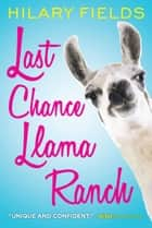 Last Chance Llama Ranch ebook by Hilary Fields