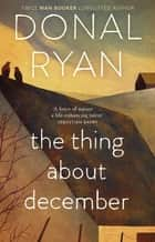 The Thing About December ebook by Donal Ryan