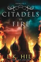 Citadels of Fire - Kremlins, #1 ebook by L.K. Hill