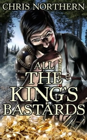 All The King's Bastards - The Price of Freedom, #4 ebook by Chris Northern