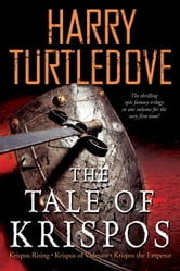 The Tale of Krispos - Krispos Rising Krispos of Videssos Krispos the Emperor ebook by Harry Turtledove