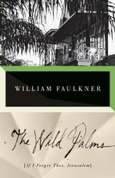 The Wild Palms - [If I Forget Thee, Jerusalem] ebook by William Faulkner