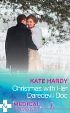 Christmas With Her Daredevil Doc (Mills & Boon Medical) (Miracles at Muswell Hill Hospital, Book 1) ebook by Kate Hardy