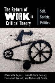 The Return of Work in Critical Theory - Self, Society, Politics ebook by Professor Christophe Dejours, Jean-Philippe Deranty, Emmanuel Renault,...