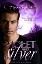 Violet and Silver ebook by Crymsyn Hart
