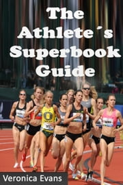The Athlete's Superbook Guide ebook by Veronica Evans