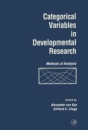 Categorical Variables in Developmental Research - Methods of Analysis ebook by Alexander von Eye,Clifford C. Clogg