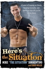Here's the Situation - A Guide to Creeping on Chicks, Avoiding Grenades, and Getting in Your GTL on the Jersey Shore ebook by Mike Sorrentino,Chris Millis