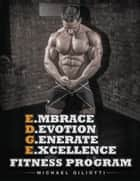 E.mbrace D.evotion G.enerate E.xcellence Fitness Program ebook by Michael Giliotti