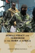 Somali Piracy and Terrorism in the Horn of Africa ebook by Christopher L. Daniels