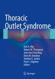 Thoracic Outlet Syndrome ebook by Karl A. Illig,Robert W. Thompson,Julie Ann Freischlag,Dean M. Donahue,Sheldon E. Jordan,Peter I. Edgelow