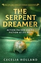 The Serpent Dreamer - Action-packed Viking fiction at its best ebook by Cecelia Holland