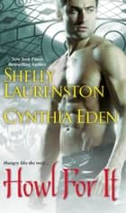 Howl for It ebook by Shelly Laurenston, Cynthia Eden