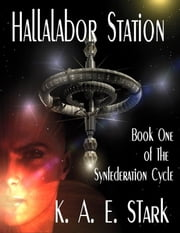 Hallalabor Station - Book One of the Synfederation Cycle ebook by K. A. E. Stark