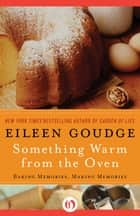 Something Warm from the Oven: Baking Memories, Making Memories ebook by Eileen Goudge