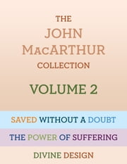 The John MacArthur Collection Volume 2 - Divine Design, Saved without a Doubt, The Power of Suffering ebook by John MacArthur, Jr.
