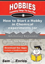How to Start a Hobby in Chemical experiments (or kitchen chemistry) - How to Start a Hobby in Chemical experiments (or kitchen chemistry) ebook by Craig Abbott