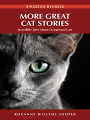 More Great Cat Stories: Incredible Tales About Exceptional Cats ebook by Roxanne Willems Snopek