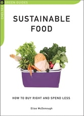 Sustainable Food - How to Buy Right and Spend Less ebook by Elise McDonough