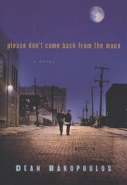 Please Don't Come Back from the Moon ebook by Dean Bakopoulos,Erika Seidman