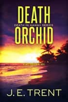 Death Orchid ebook by J.E. Trent