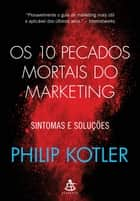 Os 10 pecados mortais do marketing - Sintomas e soluções eBook by Philip Kotler