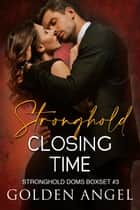 Stronghold: Closing Time - Stronghold Doms Boxset, #3 ebook by Golden Angel
