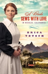 A Bride Sews with Love in Needles, California ebook by Erica Vetsch