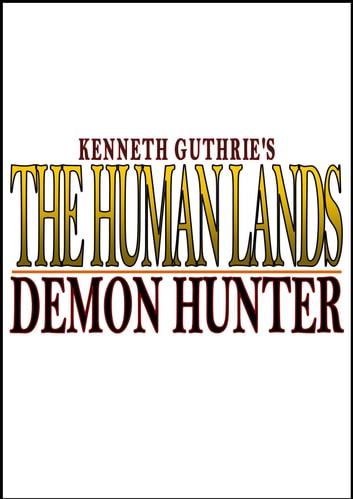 The Human Lands: Demon Hunter eBook by Kenneth Guthrie