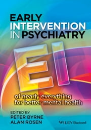 Early Intervention in Psychiatry - EI of Nearly Everything for Better Mental Health ebook by Peter Byrne,Alan Rosen
