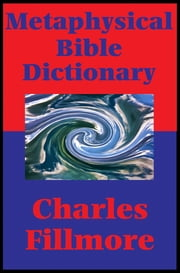 Metaphysical Bible Dictionary (Impact Books) - With linked Table of Contents ebook by Charles Fillmore