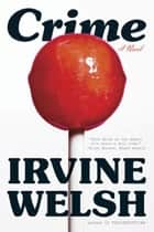 Crime: A Novel ebook by Irvine Welsh