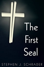 The First Seal: Book 1 of the AntiChristo Trilogy ebook by Stephen J. Schrader