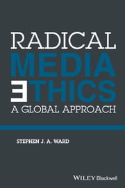 Radical Media Ethics - A Global Approach ebook by Stephen J. A. Ward