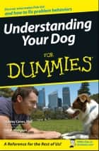 Understanding Your Dog For Dummies ebook by Sarah Hodgson, Stanley Coren