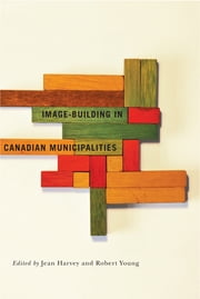 Image-building in Canadian Municipalities ebook by Jean Harvey,Robert Young
