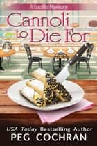 Cannoli to Die For ebook by Peg Cochran