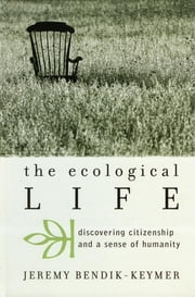 The Ecological Life - Discovering Citizenship and a Sense of Humanity ebook by Jeremy Bendik-Keymer
