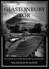 Glastonbury Tor: A Guide to the History & Legends ebook by Nicholas R. Mann