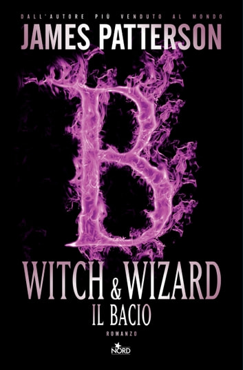 Witch & Wizard - Il bacio - Witch & Wizard 4 ebook by James Patterson