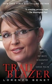 Trailblazer - An Intimate Biography of Sarah Palin ebook by Lorenzo Benet