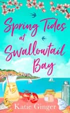 Spring Tides at Swallowtail Bay (Swallowtail Bay, Book 1) ebook by Katie Ginger