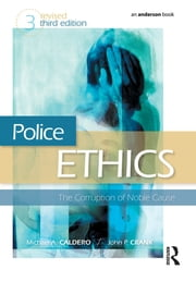 Police Ethics - The Corruption of Noble Cause ebook by John P. Crank,Michael A. Caldero