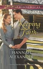 Keeping Faith (Mills & Boon Love Inspired Historical) ebook by Hannah Alexander