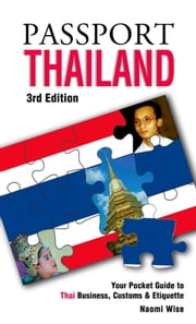 Passport Thailand, 3rd: Your Pocket Guide to Thai Business, Customs & Etiquette ebook by Wise, Naomi