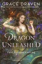 Dragon Unleashed ebook by Grace Draven